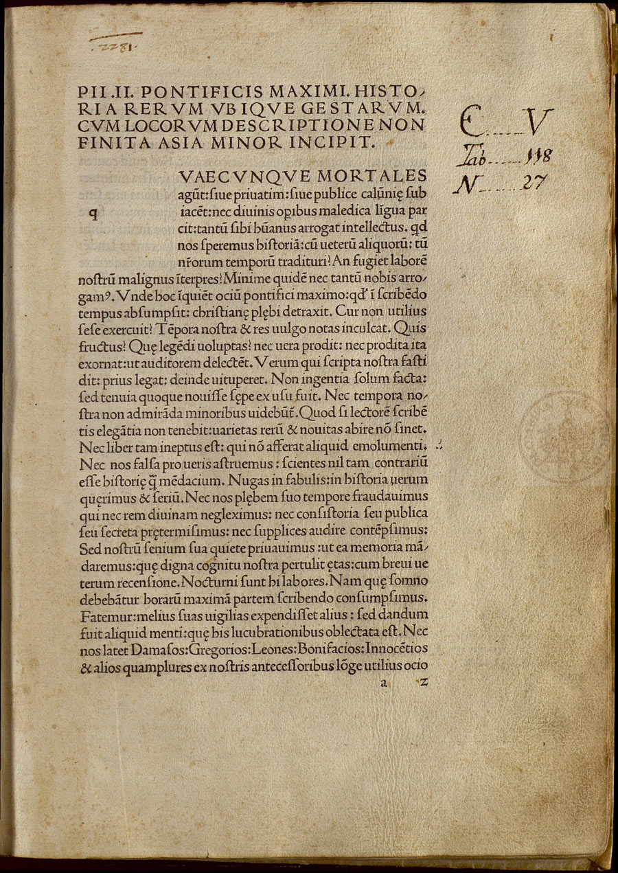 Aeneas Silvius Piccolomini. Historia rerum ubique gestarum.-[Venetiis: per Johannem de Colonia sociumque eius Iohannem Manthen de Gherretzem, 1477]. Columbus's copy of Piccolomini's unfinished Historia rerum, an ambitious geographical and ethnographic description of the known world. The volume contains marginalia by Columbus and his brother, as well as other materials (such as the Latin letter by the Italian cosmographer Toscanelli to Fernando Martínez, a quotation from Agustine's City of God, another quotation from Josephus' De antiquitate, a Jewish chronology of the creation of the world and a planisphere)